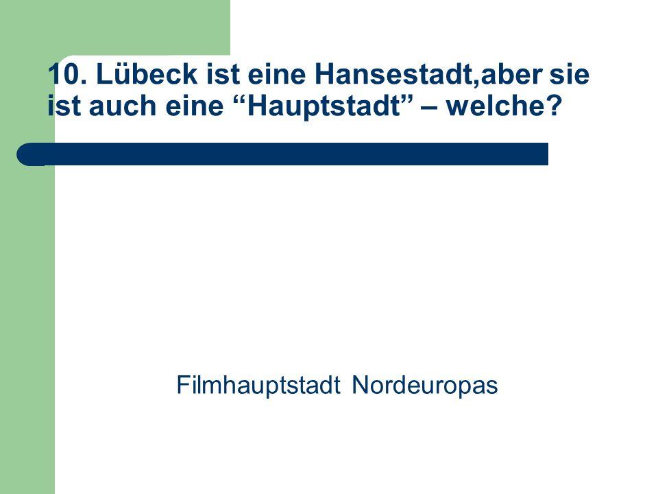 10. Lübeck ist eine Hansestadt,aber sie ist auch eine Hauptstadt – welche.