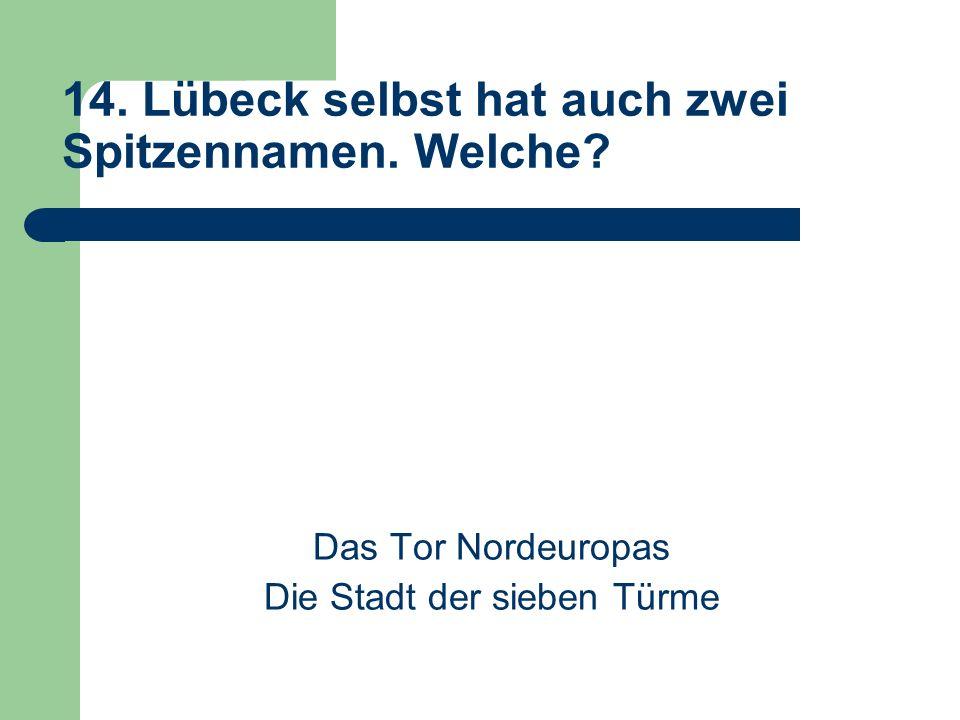 14. Lübeck selbst hat auch zwei Spitzennamen. Welche.