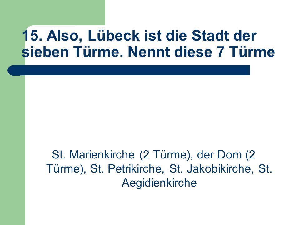 15. Also, Lübeck ist die Stadt der sieben Türme. Nennt diese 7 Türme St.