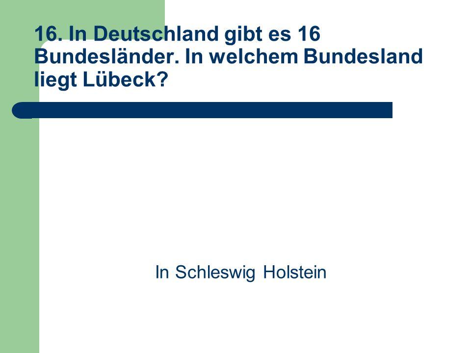 16. In Deutschland gibt es 16 Bundesländer. In welchem Bundesland liegt Lübeck.