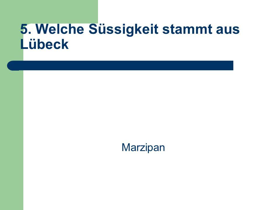 5. Welche Süssigkeit stammt aus Lübeck Marzipan