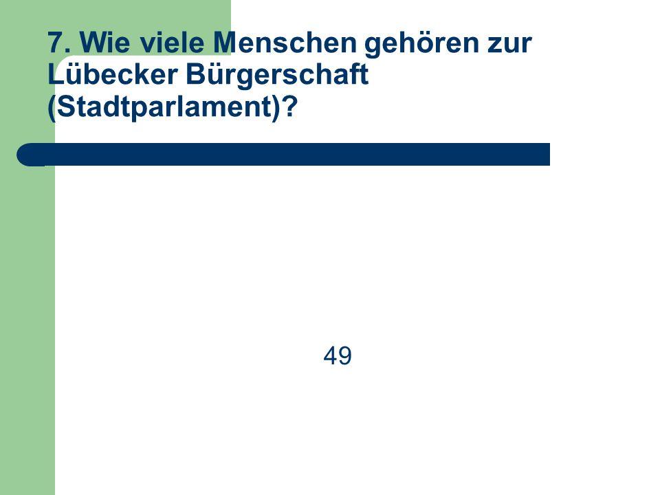 7. Wie viele Menschen gehören zur Lübecker Bürgerschaft (Stadtparlament) 49