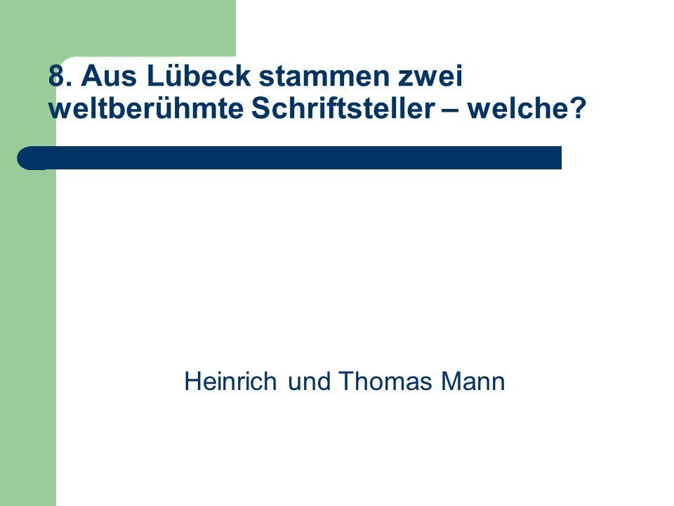 8. Aus Lübeck stammen zwei weltberühmte Schriftsteller – welche Heinrich und Thomas Mann
