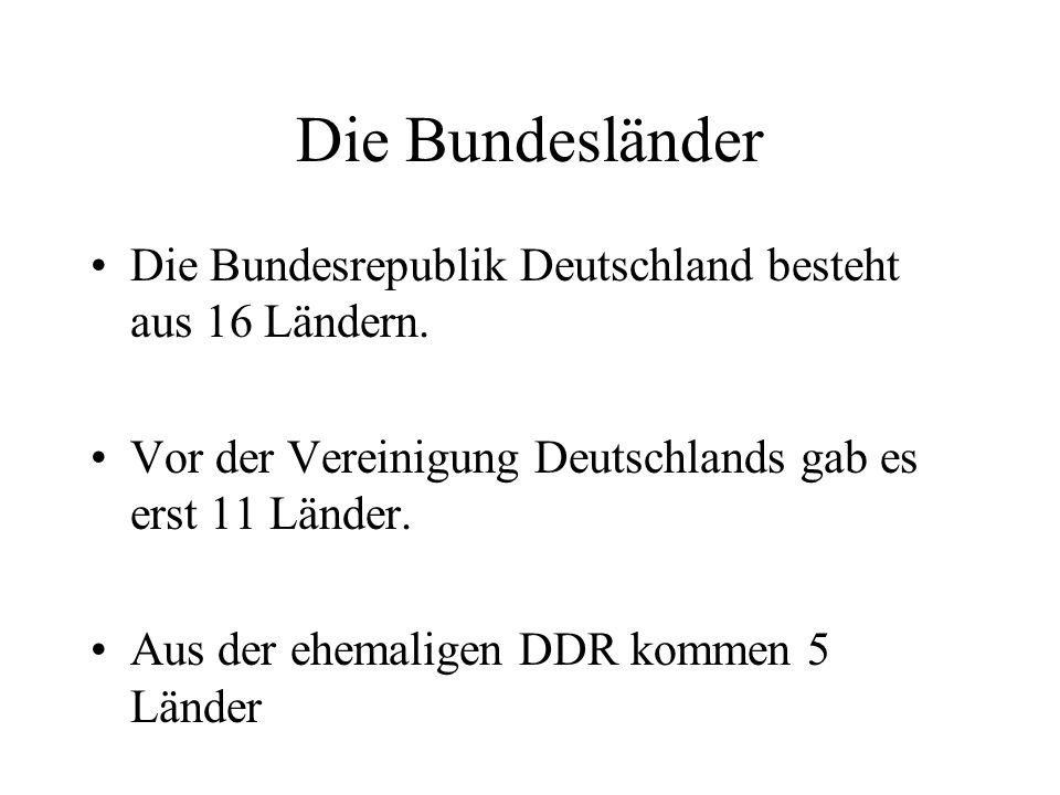 Die Bundesrepublik Deutschland besteht aus 16 Ländern.
