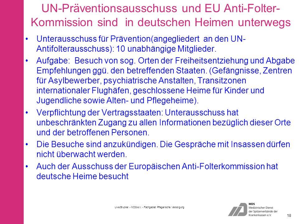 UN-Präventionsausschuss und EU Anti-Folter- Kommission sind in deutschen Heimen unterwegs Unterausschuss für Prävention(angegliedert an den UN- Antifolterausschuss): 10 unabhängige Mitglieder.