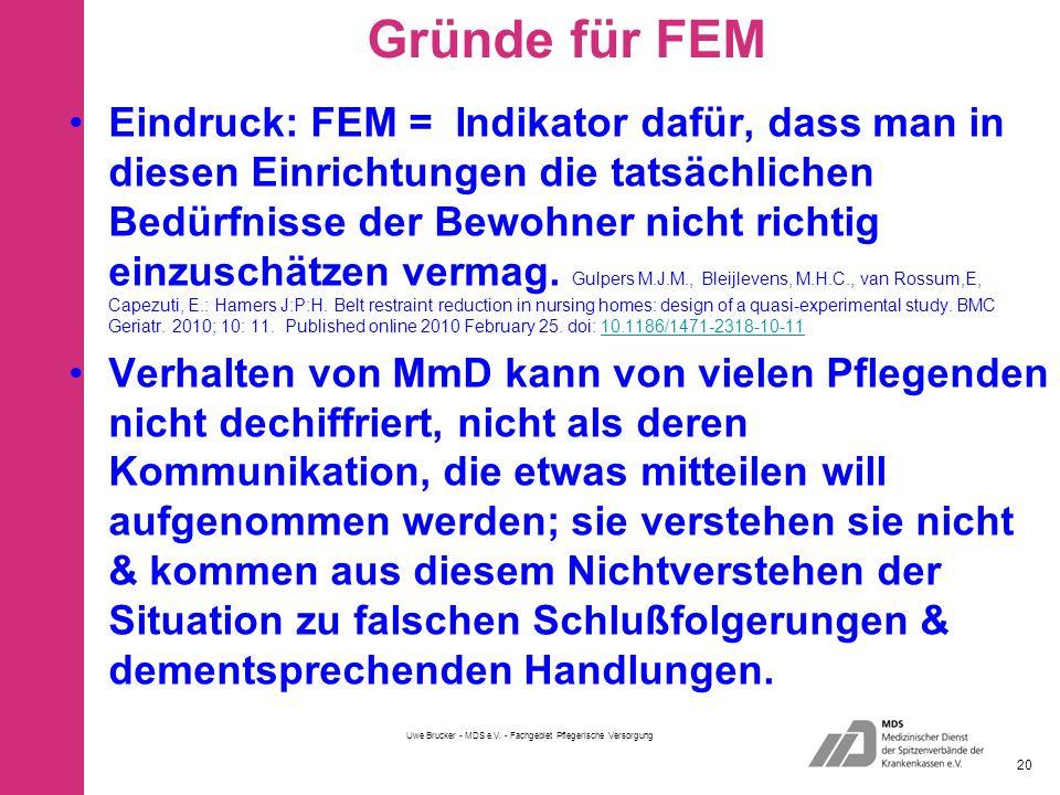 Gründe für FEM Eindruck: FEM = Indikator dafür, dass man in diesen Einrichtungen die tatsächlichen Bedürfnisse der Bewohner nicht richtig einzuschätzen vermag.