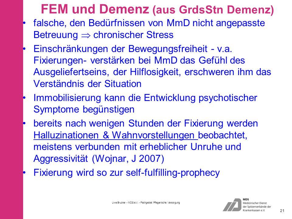 FEM und Demenz (aus GrdsStn Demenz) falsche, den Bedürfnissen von MmD nicht angepasste Betreuung  chronischer Stress Einschränkungen der Bewegungsfreiheit - v.a.