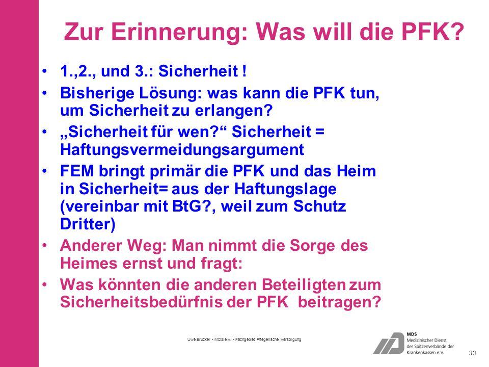 Uwe Brucker - MDS e.V. - Fachgebiet Pflegerische Versorgung 33 Zur Erinnerung: Was will die PFK.