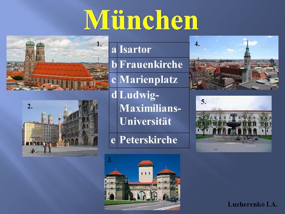 1. 2. 3. 4. 5. aIsartor bFrauenkirche cMarienplatz dLudwig- Maximilians- Universität ePeterskirche Luzherenko I.A.