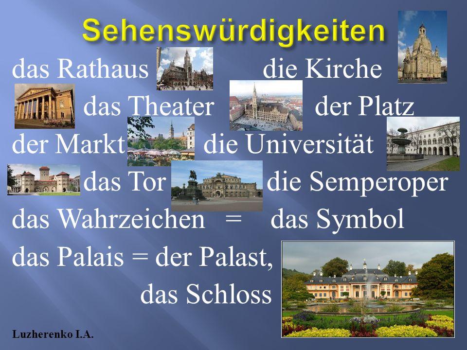 das Rathaus die Kirche das Theater der Platz der Markt die Universit ӓ t das Tor die Semperoper das Wahrzeichen = das Symbol das Palais = der Palast, das Schloss Luzherenko I.A.