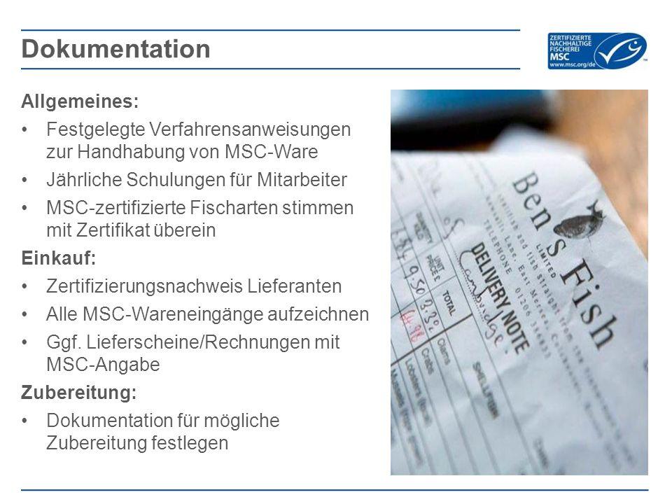 Allgemeines: Festgelegte Verfahrensanweisungen zur Handhabung von MSC-Ware Jährliche Schulungen für Mitarbeiter MSC-zertifizierte Fischarten stimmen mit Zertifikat überein Einkauf: Zertifizierungsnachweis Lieferanten Alle MSC-Wareneingänge aufzeichnen Ggf.
