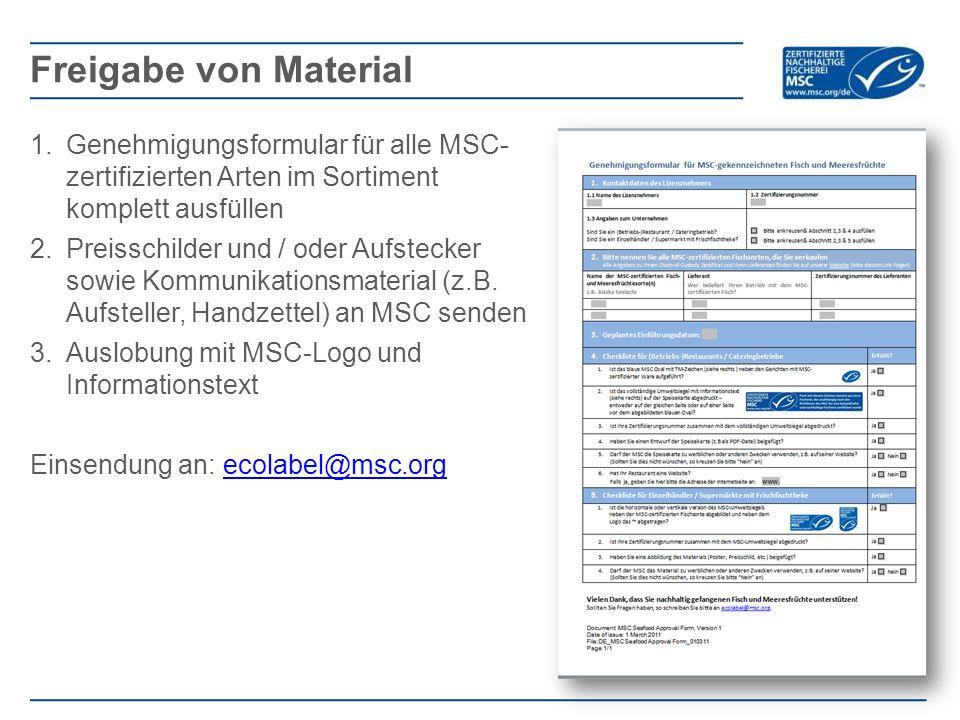 1.Genehmigungsformular für alle MSC- zertifizierten Arten im Sortiment komplett ausfüllen 2.Preisschilder und / oder Aufstecker sowie Kommunikationsmaterial (z.B.