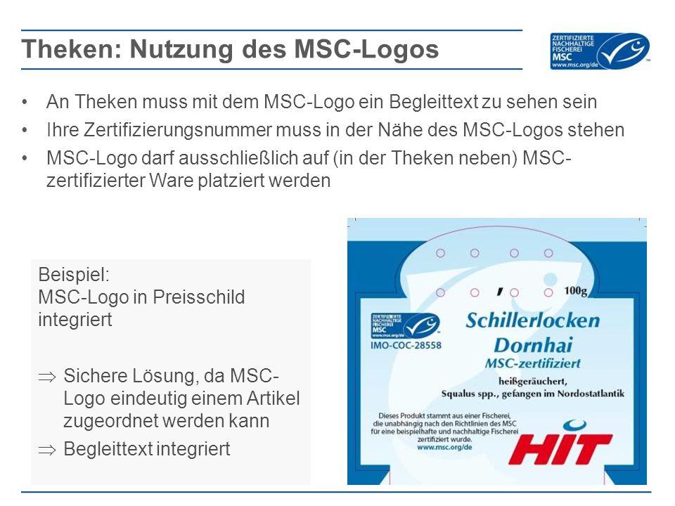 An Theken muss mit dem MSC-Logo ein Begleittext zu sehen sein Ihre Zertifizierungsnummer muss in der Nähe des MSC-Logos stehen MSC-Logo darf ausschließlich auf (in der Theken neben) MSC- zertifizierter Ware platziert werden Theken: Nutzung des MSC-Logos Beispiel: MSC-Logo in Preisschild integriert  Sichere Lösung, da MSC- Logo eindeutig einem Artikel zugeordnet werden kann  Begleittext integriert