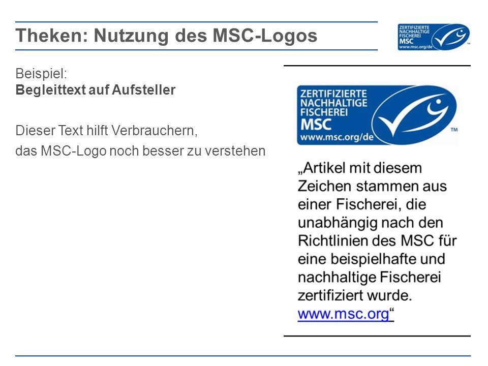 Beispiel: Begleittext auf Aufsteller Dieser Text hilft Verbrauchern, das MSC-Logo noch besser zu verstehen Theken: Nutzung des MSC-Logos