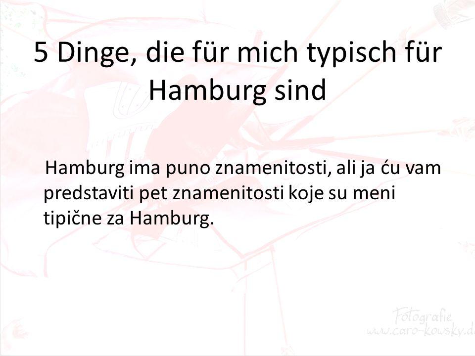 5 Dinge, die für mich typisch für Hamburg sind Hamburg ima puno znamenitosti, ali ja ću vam predstaviti pet znamenitosti koje su meni tipične za Hambu