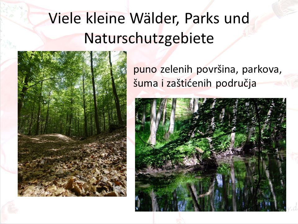 Viele kleine Wälder, Parks und Naturschutzgebiete puno zelenih površina, parkova, šuma i zaštićenih područja