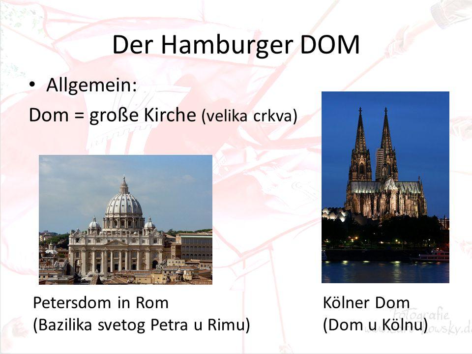 Der Hamburger DOM Allgemein: Dom = große Kirche (velika crkva) Petersdom in Rom (Bazilika svetog Petra u Rimu) Kölner Dom (Dom u Kölnu)