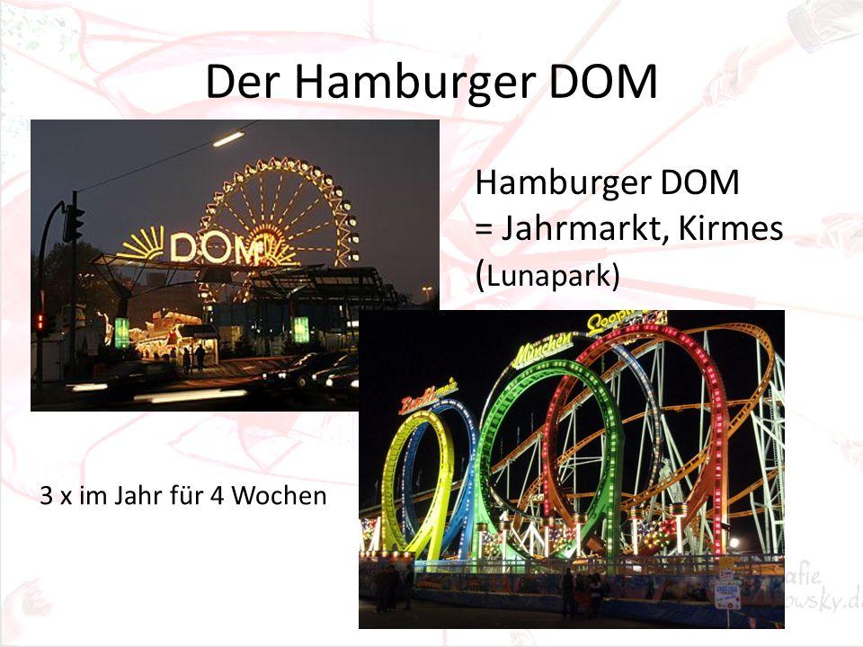 Der Hamburger DOM Hamburger DOM = Jahrmarkt, Kirmes ( Lunapark) 3 x im Jahr für 4 Wochen
