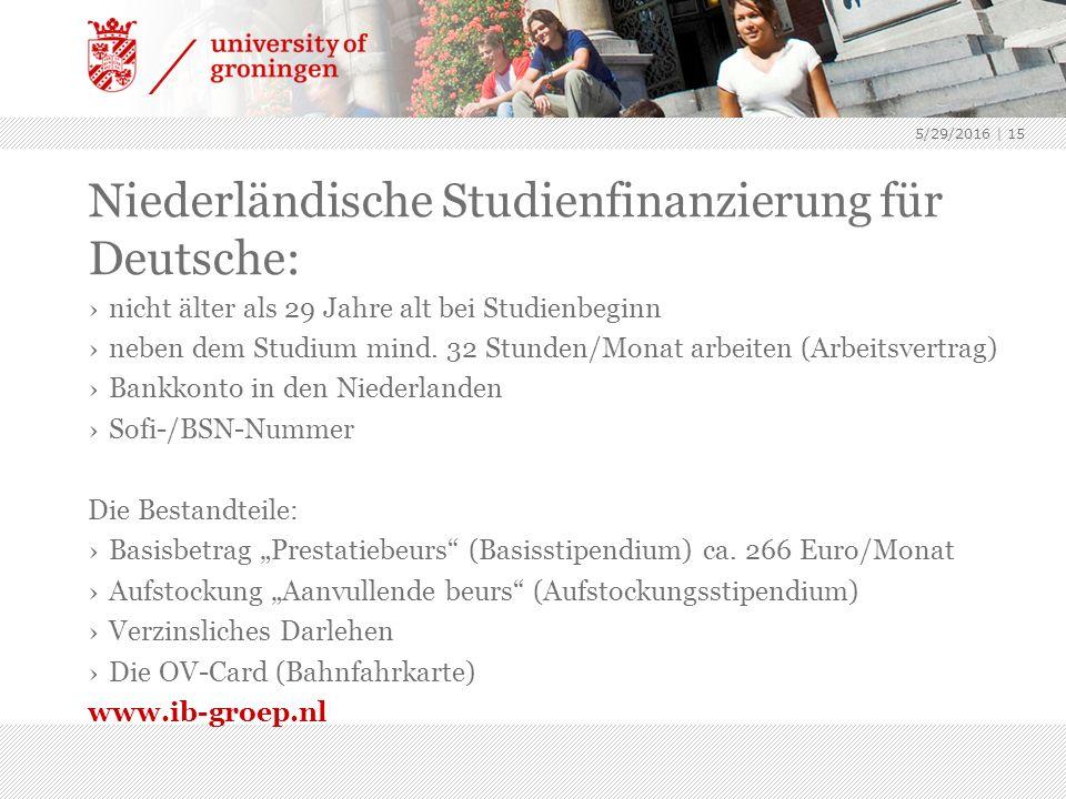 5/29/2016 | 15 Niederländische Studienfinanzierung für Deutsche: ›nicht älter als 29 Jahre alt bei Studienbeginn ›neben dem Studium mind.