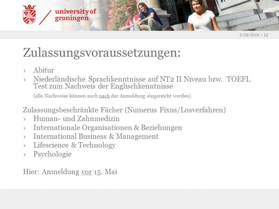 5/29/2016 | 22 Zulassungsvoraussetzungen: ›Abitur ›Niederländische Sprachkenntnisse auf NT2 II Niveau bzw.
