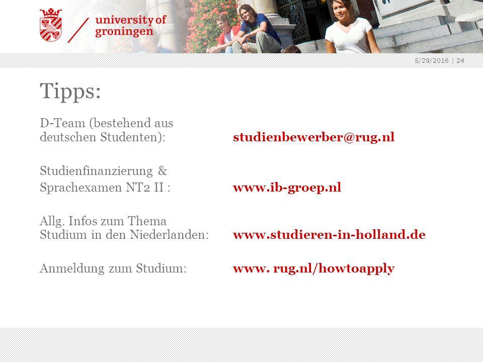 5/29/2016 | 24 Tipps: D-Team (bestehend aus deutschen Studenten):studienbewerber@rug.nl Studienfinanzierung & Sprachexamen NT2 II : www.ib-groep.nl Allg.