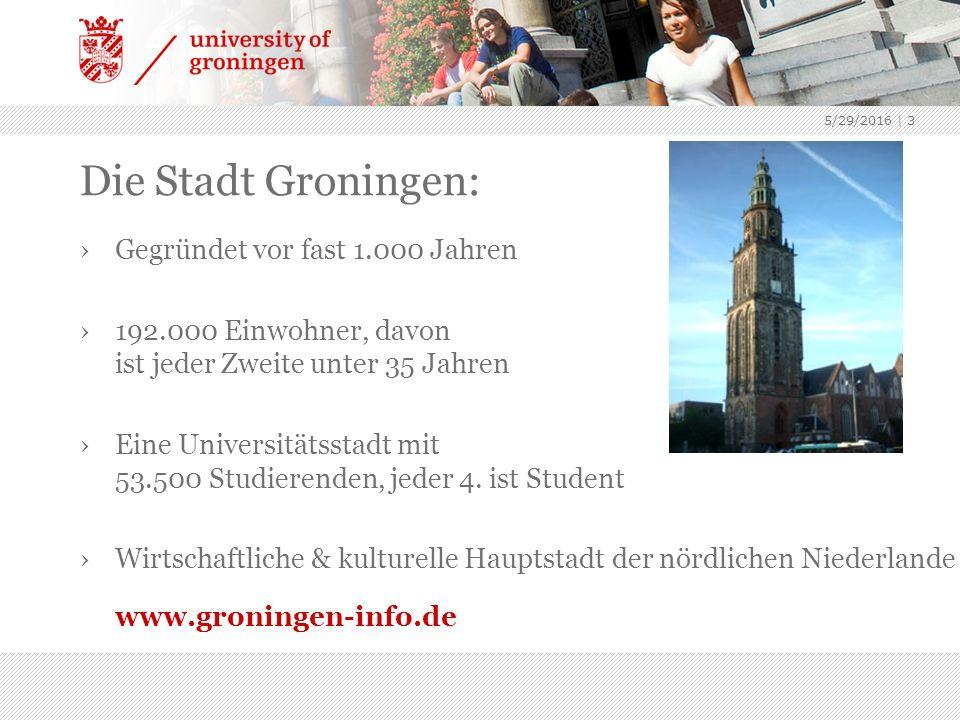 5/29/2016 | 3 Die Stadt Groningen: ›Gegründet vor fast 1.000 Jahren ›192.000 Einwohner, davon ist jeder Zweite unter 35 Jahren ›Eine Universitätsstadt mit 53.500 Studierenden, jeder 4.