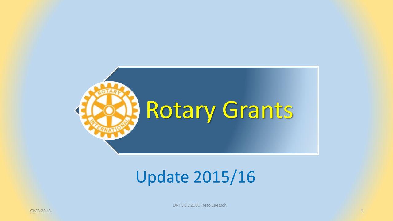 GMS 2016DRFCC D2000 Reto Laetsch2 Rotary Grants Auftrag - Organisation Auftrag - Organisation Fundraising - EREY Grants Mittelzuteilung - SHARE Finanzdaten von TRF