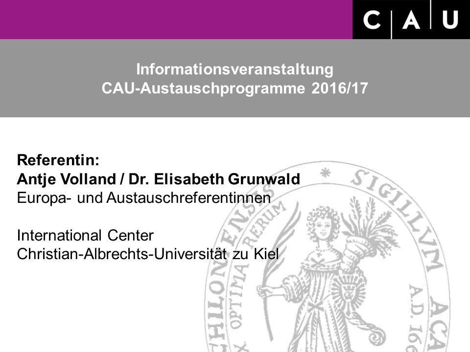 Informationsveranstaltung CAU-Austauschprogramme 2016/17 Referentin: Antje Volland / Dr.