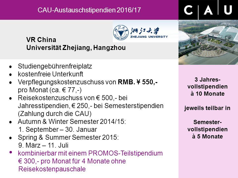 VR China Universität Zhejiang, Hangzhou CAU-Austauschstipendien 2016/17 3 Jahres- vollstipendien à 10 Monate jeweils teilbar in Semester- vollstipendien à 5 Monate  Studiengebührenfreiplatz  kostenfreie Unterkunft  Verpflegungskostenzuschuss von RMB.