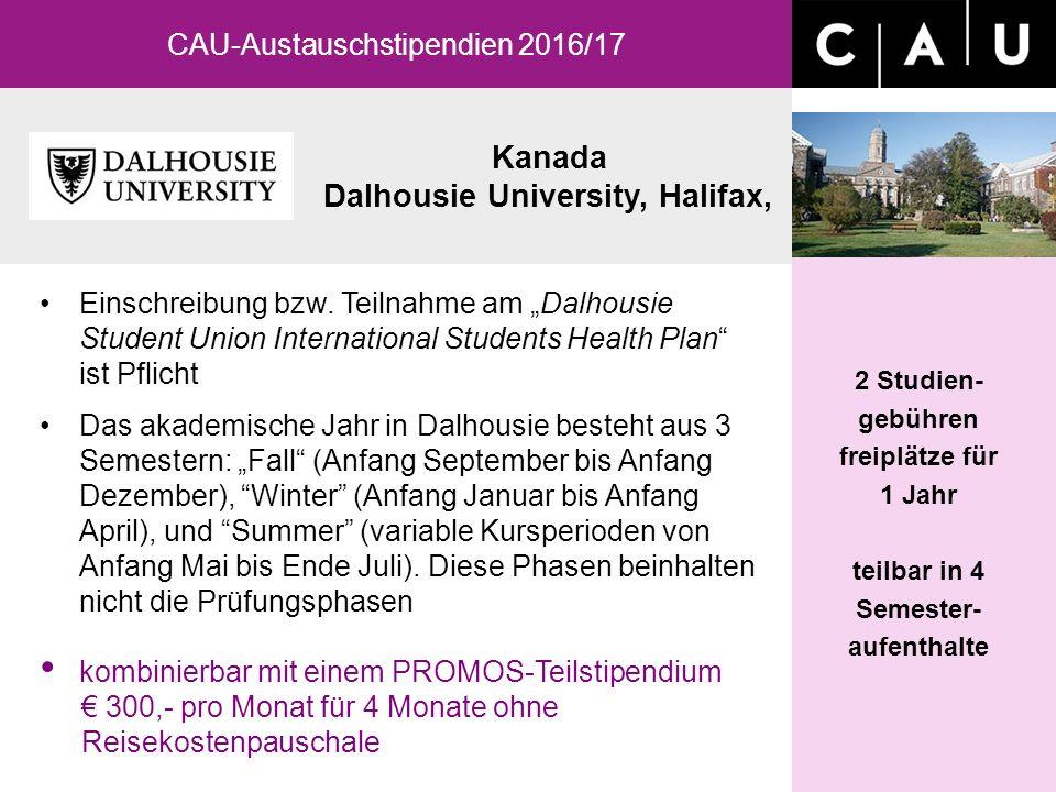 Kanada Dalhousie University, Halifax, CAU-Austauschstipendien 2016/17 2 Studien- gebühren freiplätze für 1 Jahr teilbar in 4 Semester- aufenthalte Einschreibung bzw.