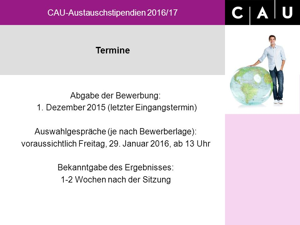 Termine CAU-Austauschstipendien 2016/17 Abgabe der Bewerbung: 1.