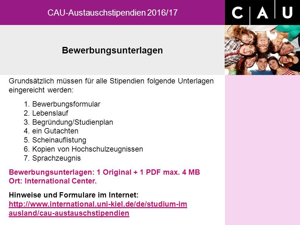 Bewerbungsunterlagen CAU-Austauschstipendien 2016/17 Grundsätzlich müssen für alle Stipendien folgende Unterlagen eingereicht werden: 1.