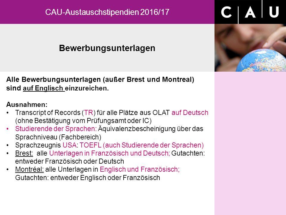 Bewerbungsunterlagen CAU-Austauschstipendien 2016/17 Alle Bewerbungsunterlagen (außer Brest und Montreal) sind auf Englisch einzureichen.
