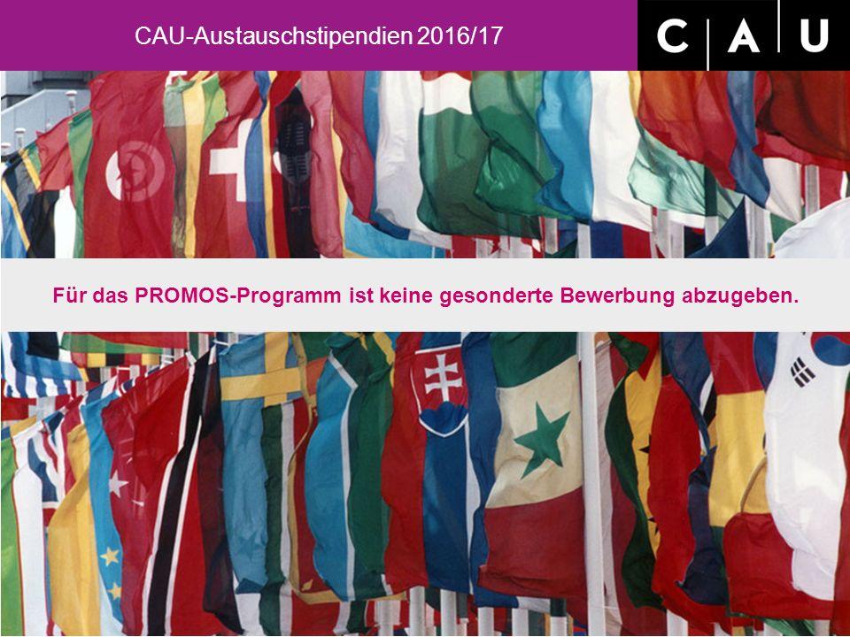 CAU-Austauschstipendien 2016/17 Für das PROMOS-Programm ist keine gesonderte Bewerbung abzugeben.