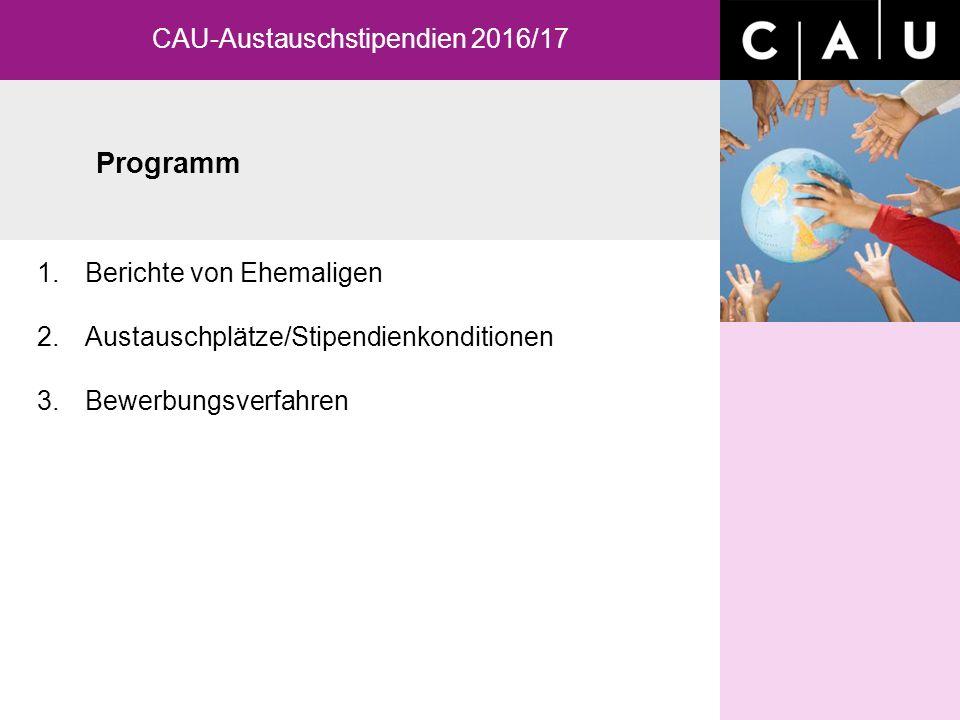 1.Berichte von Ehemaligen 2.Austauschplätze/Stipendienkonditionen 3.Bewerbungsverfahren Programm CAU-Austauschstipendien 2016/17