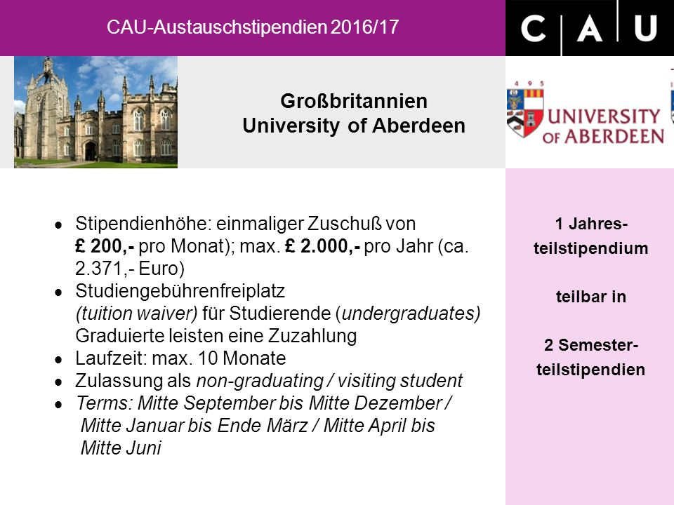 Großbritannien University of Aberdeen 1 Jahres- teilstipendium teilbar in 2 Semester- teilstipendien  Stipendienhöhe: einmaliger Zuschuß von £ 200,- pro Monat); max.