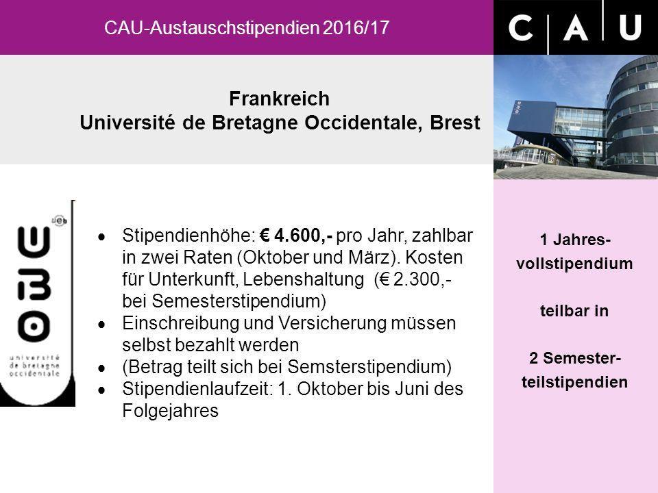 Frankreich Université de Bretagne Occidentale, Brest CAU-Austauschstipendien 2016/17 1 Jahres- vollstipendium teilbar in 2 Semester- teilstipendien  Stipendienhöhe: € 4.600,- pro Jahr, zahlbar in zwei Raten (Oktober und März).