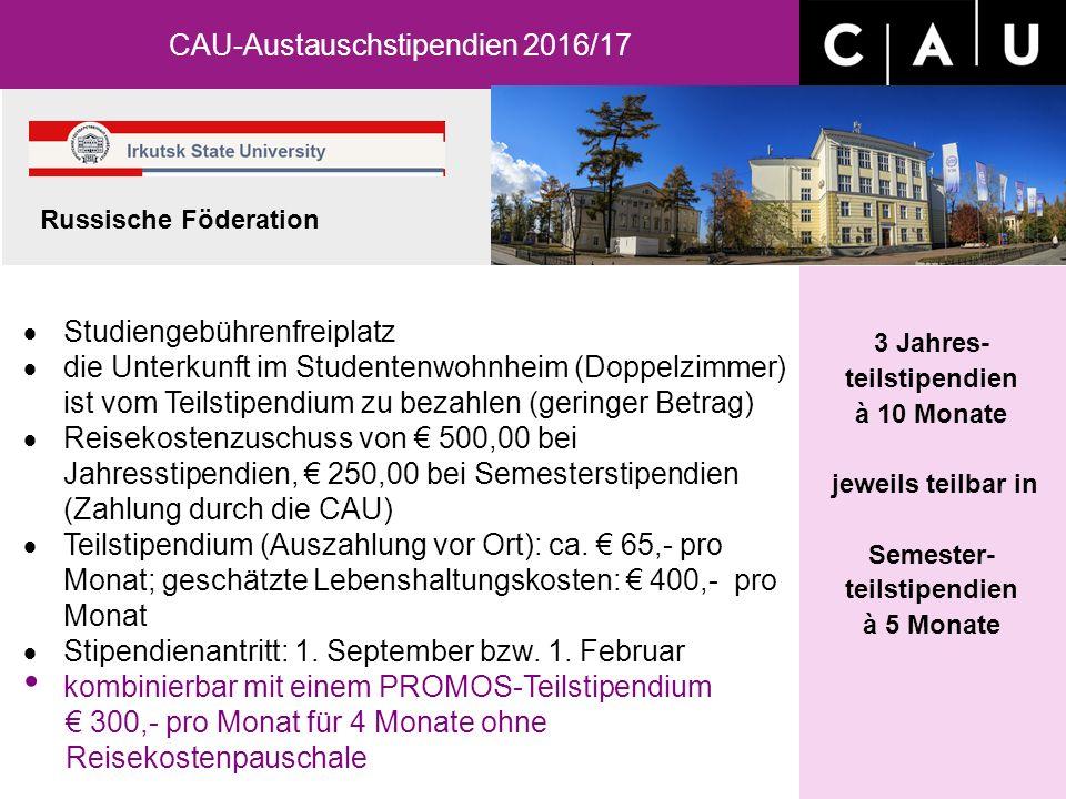 3 Jahres- teilstipendien à 10 Monate jeweils teilbar in Semester- teilstipendien à 5 Monate  Studiengebührenfreiplatz  die Unterkunft im Studentenwohnheim (Doppelzimmer) ist vom Teilstipendium zu bezahlen (geringer Betrag)  Reisekostenzuschuss von € 500,00 bei Jahresstipendien, € 250,00 bei Semesterstipendien (Zahlung durch die CAU)  Teilstipendium (Auszahlung vor Ort): ca.