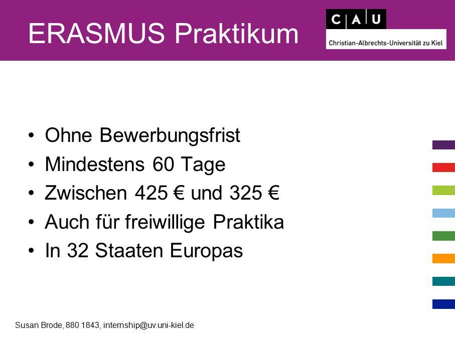 ERASMUS Praktikum Ohne Bewerbungsfrist Mindestens 60 Tage Zwischen 425 € und 325 € Auch für freiwillige Praktika In 32 Staaten Europas Susan Brode, 880 1843, internship@uv.uni-kiel.de