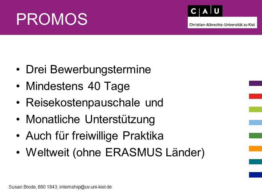 PROMOS Drei Bewerbungstermine Mindestens 40 Tage Reisekostenpauschale und Monatliche Unterstützung Auch für freiwillige Praktika Weltweit (ohne ERASMU