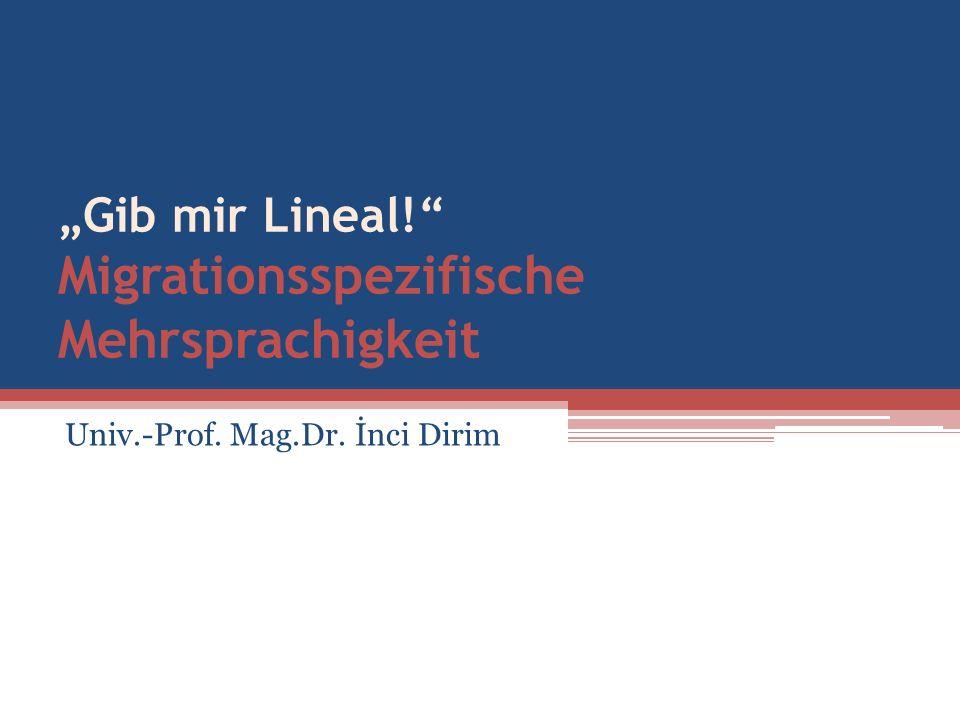 """""""Gib mir Lineal! Migrationsspezifische Mehrsprachigkeit Univ.-Prof. Mag.Dr. İncі Dirim"""