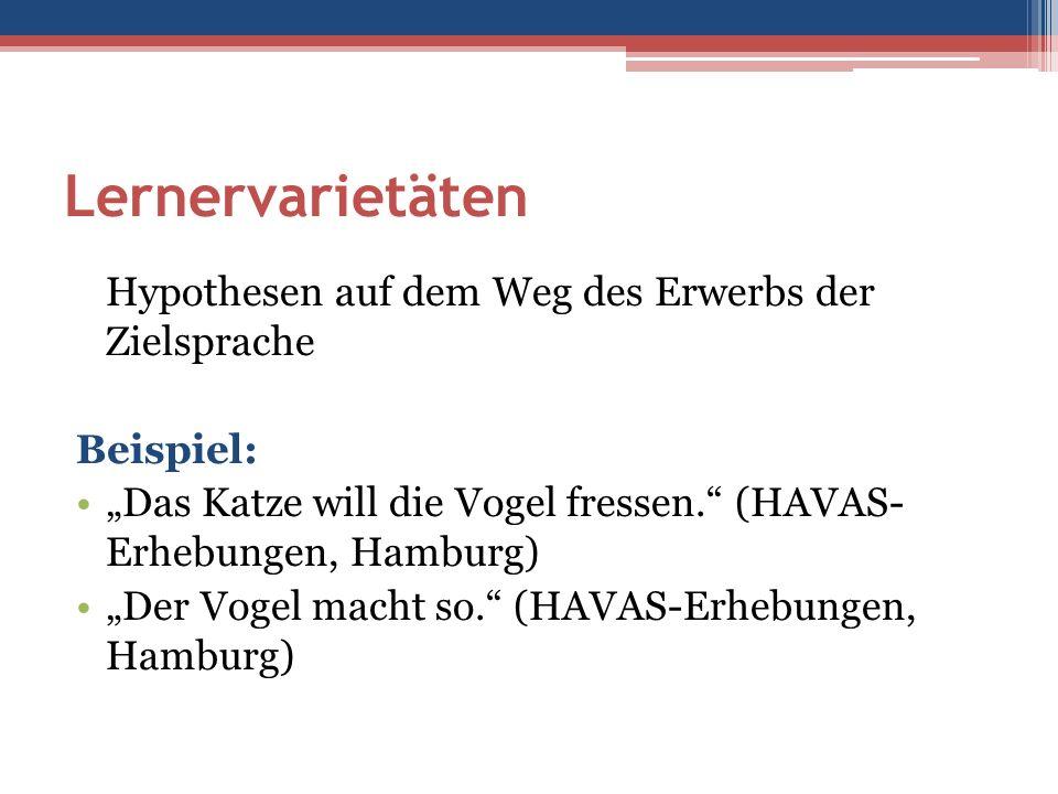 """Lernervarietäten Hypothesen auf dem Weg des Erwerbs der Zielsprache Beispiel: """"Das Katze will die Vogel fressen. (HAVAS- Erhebungen, Hamburg) """"Der Vogel macht so. (HAVAS-Erhebungen, Hamburg)"""