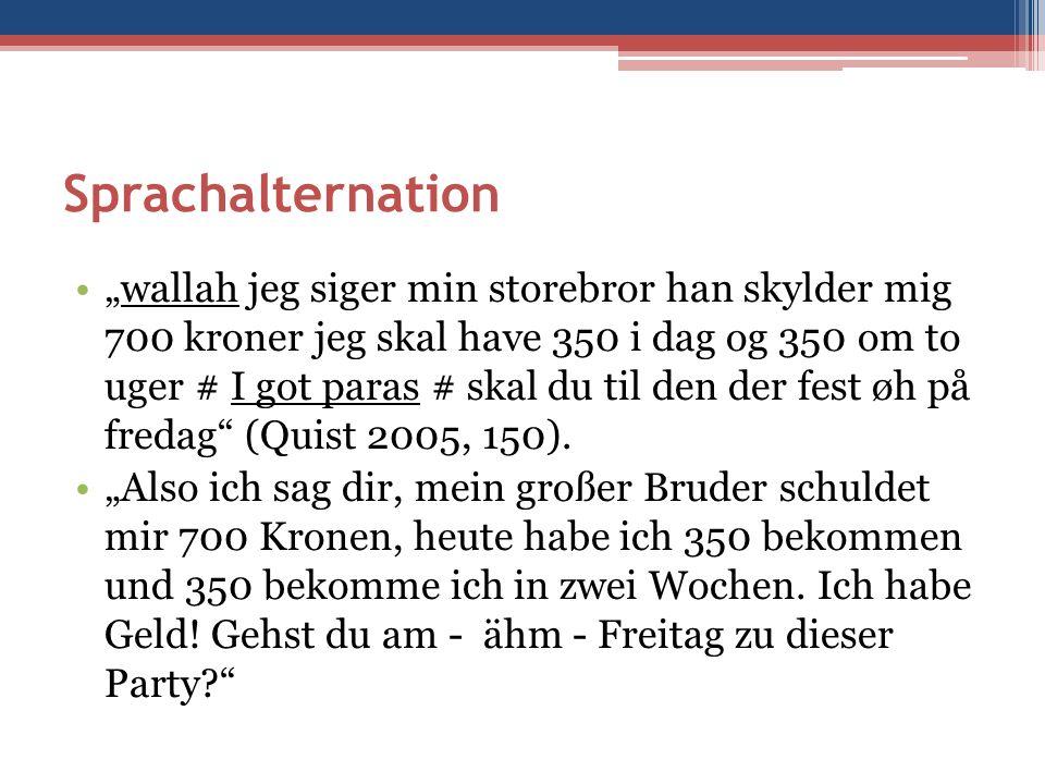 """Sprachalternation """"wallah jeg siger min storebror han skylder mig 700 kroner jeg skal have 350 i dag og 350 om to uger # I got paras # skal du til den der fest øh på fredag (Quist 2005, 150)."""