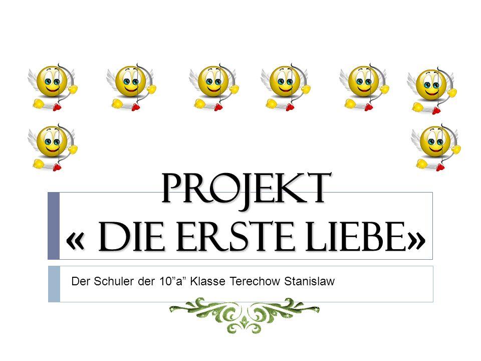 Projekt « Die erste Li Projekt « Die erste Liebe » Der Schuler der 10 a Klasse Terechow Stanislaw