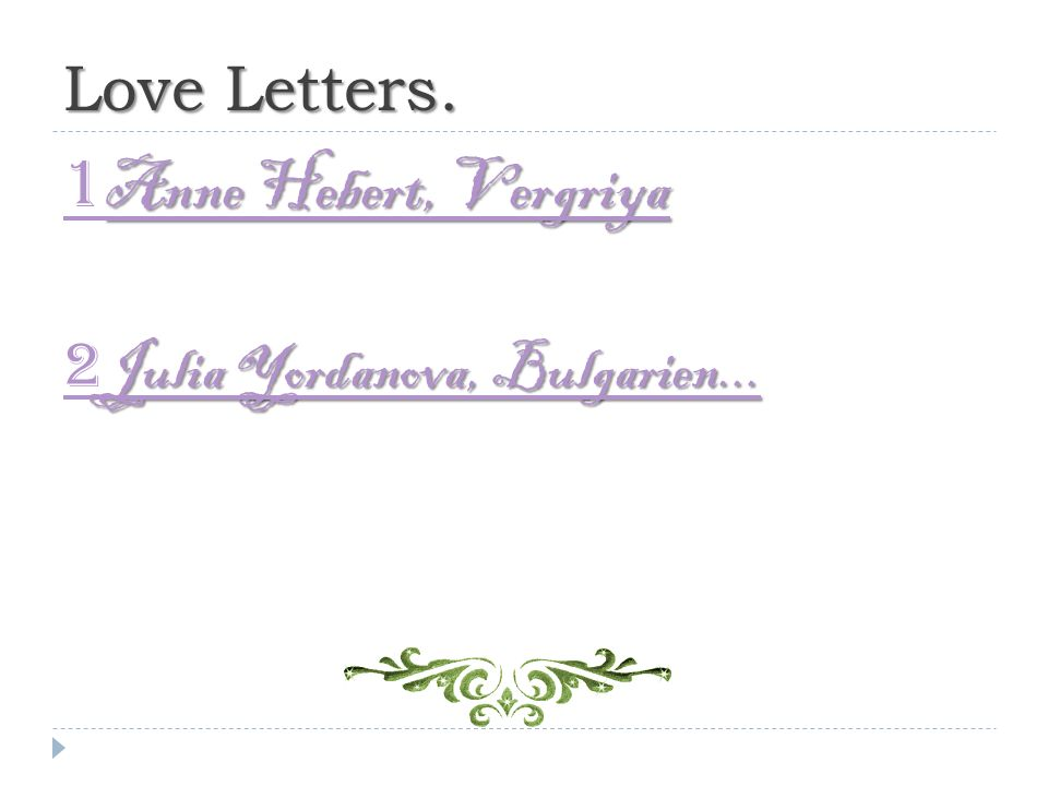 Love Letters. Anne Hebert, Vergriya 1 Anne Hebert, Vergriya Julia Yordanova, Bulgarien...