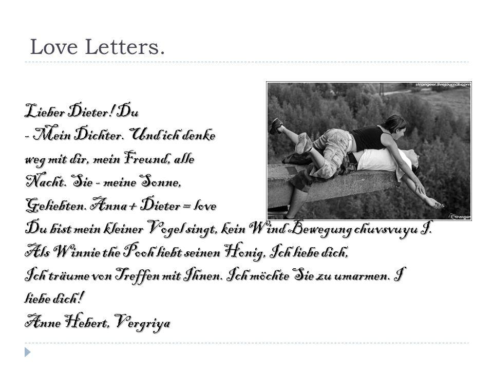 Love Letters. Lieber Dieter! Du - Mein Dichter. Und ich denke weg mit dir, mein Freund, alle Nacht. Sie - meine Sonne, Geliebten. Anna + Dieter = love