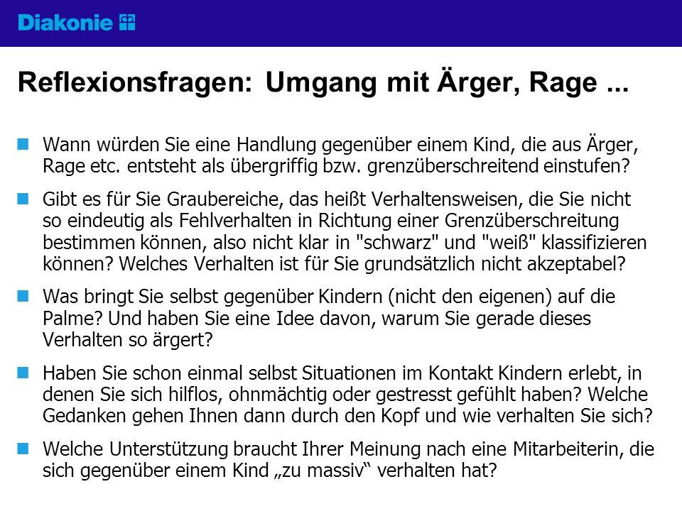 Reflexionsfragen: Umgang mit Ärger, Rage... Wann würden Sie eine Handlung gegenüber einem Kind, die aus Ärger, Rage etc. entsteht als übergriffig bzw.