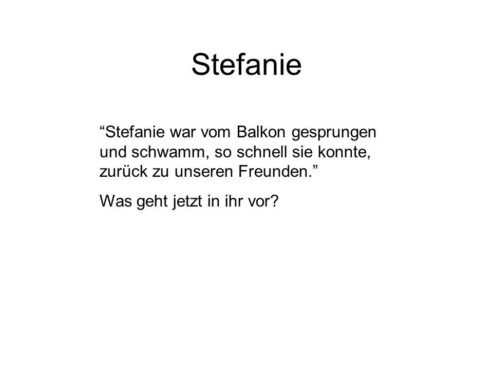 """Stefanie """"Stefanie war vom Balkon gesprungen und schwamm, so schnell sie konnte, zurück zu unseren Freunden."""" Was geht jetzt in ihr vor?"""