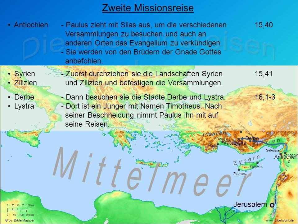 Jerusalem Antiochien Seleuzia Zweite Missionsreise Antiochien- Paulus zieht mit Silas aus, um die verschiedenen Versammlungen zu besuchen und auch an anderen Orten das Evangelium zu verkündigen.