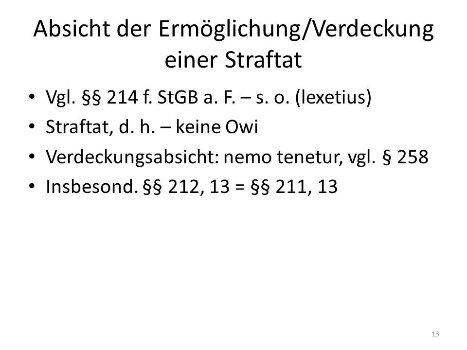 Absicht der Ermöglichung/Verdeckung einer Straftat Vgl. §§ 214 f. StGB a. F. – s. o. (lexetius) Straftat, d. h. – keine Owi Verdeckungsabsicht: nemo t